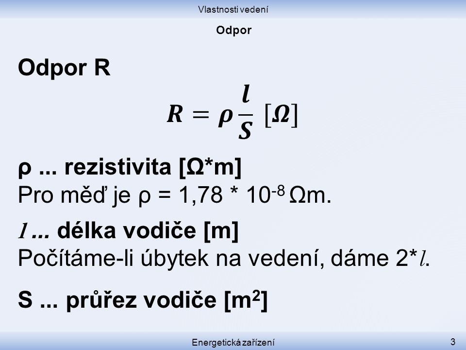 𝑹=𝝆 𝒍 𝑺 [𝜴] Odpor R ρ ... rezistivita [Ω*m]